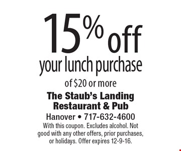 15% off your lunch purchase of $20 or more. With this coupon. Excludes alcohol. Not good with any other offers, prior purchases, or holidays. Offer expires 12-9-16.