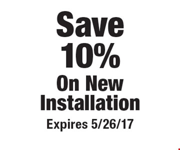 Save10% On NewInstallation. Expires 5/26/17