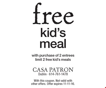 free kid's meal with purchase of 2 entreeslimit 2 free kid's meals. With this coupon. Not valid with other offers. Offer expires 11-11-16.