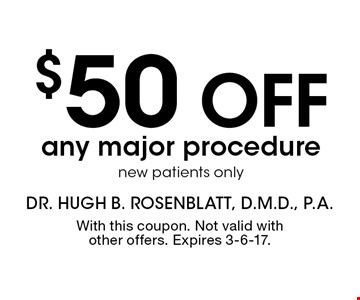 $50 off any major procedure new patients only. With this coupon. Not valid with other offers. Expires 3-6-17.