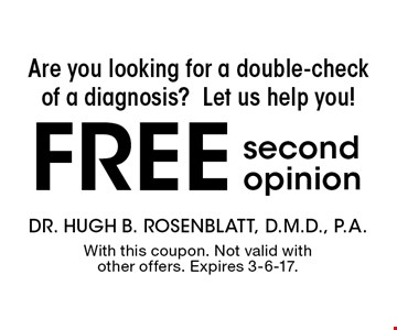 Are you looking for a double-check of a diagnosis? Let us help you! free second opinion. With this coupon. Not valid with other offers. Expires 3-6-17.