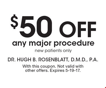 $50 off any major procedure. New patients only. With this coupon. Not valid with other offers. Expires 5-19-17.