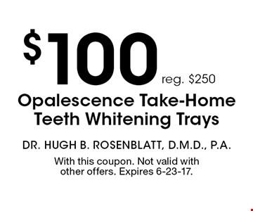 $100 Opalescence Take-Home Teeth Whitening Trays. Reg. $250. With this coupon. Not valid with other offers. Expires 6-23-17.