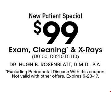 New Patient Special $99 Exam, Cleaning* & X-Rays (D0150, D0210 D1110). *Excluding Periodontal Disease With this coupon. Not valid with other offers. Expires 6-23-17.