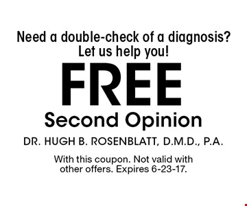Need a double-check of a diagnosis?Let us help you! Free Second Opinion. With this coupon. Not valid with other offers. Expires 6-23-17.