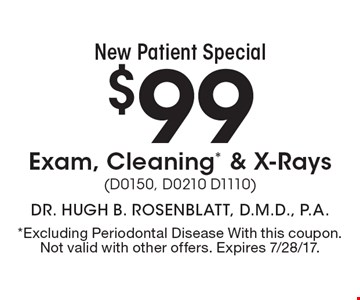 New Patient Special $99 Exam, Cleaning* & X-Rays (D0150, D0210 D1110). *Excluding Periodontal Disease With this coupon. Not valid with other offers. Expires 7/28/17.
