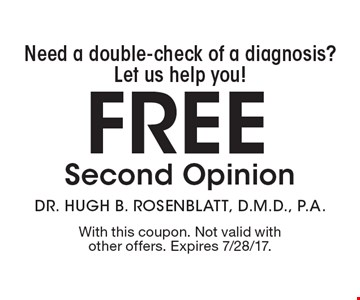 Need a double-check of a diagnosis?Let us help you! Free Second Opinion. With this coupon. Not valid with other offers. Expires 7/28/17.