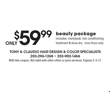 ONLY$59.99 beauty package includes: mani/pedi, hair conditioning treatment & blow-dry. Mon.-Thurs. only. With this coupon. Not valid with other offers or prior services. Expires 2-3-17.