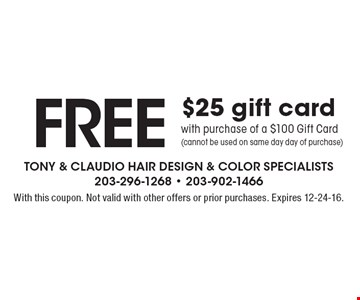 FREE $25 gift card with purchase of a $100 Gift Card (cannot be used on same day day of purchase). With this coupon. Not valid with other offers or prior purchases. Expires 12-24-16.