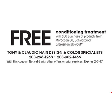 FREE conditioning treatment with $50 purchase of products from Moroccan Oil, Schwarzkopf & Brazilian Blowout. With this coupon. Not valid with other offers or prior services. Expires 2-3-17.