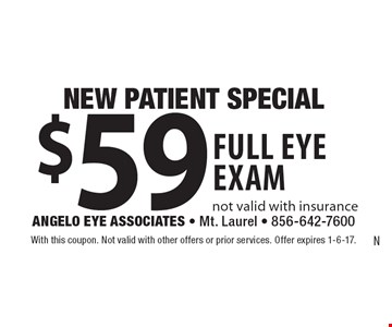 New patient special. $59 full eye exam, not valid with insurance. With this coupon. Not valid with other offers or prior services. Offer expires 1-6-17.