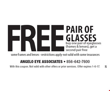 Free pair of glasses, buy one pair of eyeglasses (frames & lenses), get a second pair free. Some frames and lenses, restrictions apply. Not valid with some insurances. With this coupon. Not valid with other offers or prior services. Offer expires 1-6-17.