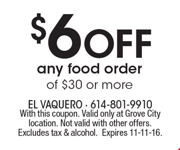 $6 Off any food order of $30 or more. With this coupon. Valid only at Grove City location. Not valid with other offers. Excludes tax & alcohol.Expires 11-11-16.