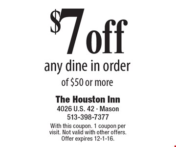 $7 off any dine in order of $50 or more. With this coupon. 1 coupon per visit. Not valid with other offers. Offer expires 12-1-16.