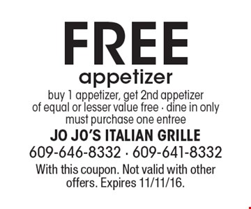 Free appetizer. Buy 1 appetizer, get 2nd appetizer of equal or lesser value free. Dine in only. Must purchase one entree. With this coupon. Not valid with other offers. Expires 11/11/16.