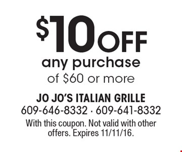 $10 off any purchase of $60 or more. With this coupon. Not valid with other offers. Expires 11/11/16.
