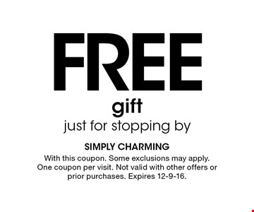Free gift just for stopping by. With this coupon. Some exclusions may apply. One coupon per visit. Not valid with other offers or prior purchases. Expires 12-9-16.
