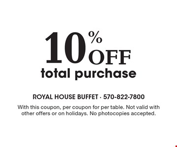 10% Off total purchase. With this coupon, per coupon for per table. Not valid withother offers or on holidays. No photocopies accepted.