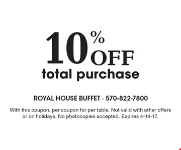 10% Off total purchase. With this coupon, per coupon for per table. Not valid with other offers or on holidays. No photocopies accepted. Expires 4-14-17. Monday-Saturday. Coupon prices are before tax. No photocopies accepted.