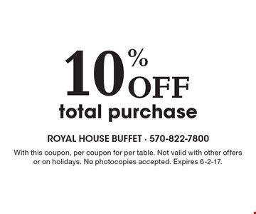10% Off total purchase. With this coupon, per coupon for per table. Not valid with other offers or on holidays. No photocopies accepted. Expires 6-2-17. Monday-Saturday. Coupon prices are before tax. No photocopies accepted.