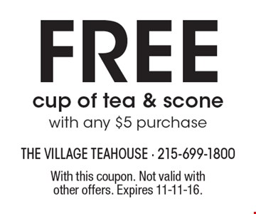 Free cup of tea & scone with any $5 purchase. With this coupon. Not valid with other offers. Expires 11-11-16.