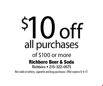 $10 off all purchases of $100 or more. Not valid on lottery, cigarette and keg purchases. Offer expires 6-9-17.