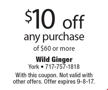 $10 off any purchase of $60 or more. With this coupon. Not valid with  other offers. Offer expires 9-8-17.
