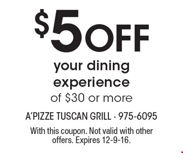 $5 off your dining experience of $30 or more. With this coupon. Not valid with other offers. Expires 12-9-16.