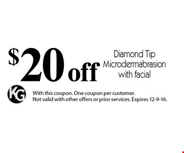 $20 off Diamond Tip Microdermabrasion with facial. With this coupon. One coupon per customer. Not valid with other offers or prior services. Expires 12-9-16.