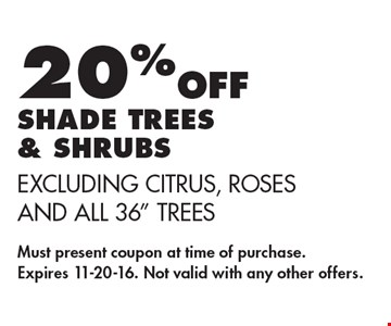 20% OFF shade trees & shrubs excluding citrus, roses and all 36