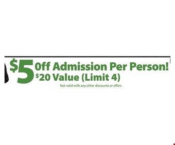 $5 off Admission Per Person. $20 value (limit 4). Expires 11/18/16.