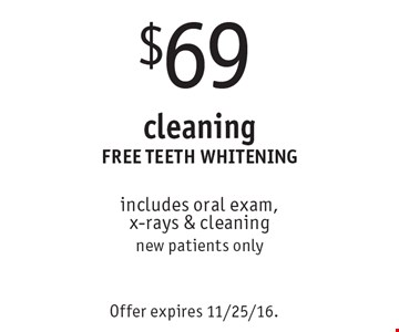 $69 cleaning FREE TEETH WHITENING includes oral exam, x-rays & cleaning, new patients only. Offer expires 11/25/16.