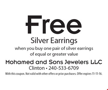 Free silver earrings when you buy one pair of silver earrings of equal or greater value. With this coupon. Not valid with other offers or prior purchases. Offer expires 11-11-16.