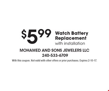 $5.99 Watch Battery Replacement. With installation. With this coupon. Not valid with other offers or prior purchases. Expires 2-10-17.