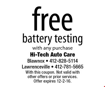 free battery testing with any purchase. With this coupon. Not valid with other offers or prior services. Offer expires 12-2-16.