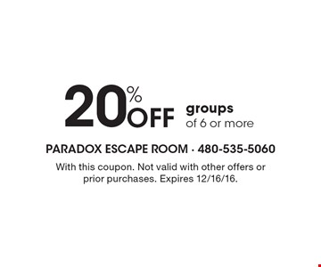 20% Off groups of 6 or more. With this coupon. Not valid with other offers or prior purchases. Expires 12/16/16.