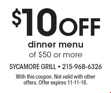 $10 off dinner menu of $50 or more. With this coupon. Not valid with other offers. Offer expires 11-11-16.
