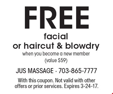 Free facial or haircut & blowdry when you become a new member (value $59). With this coupon. Not valid with other offers or prior services. Expires 3-24-17.