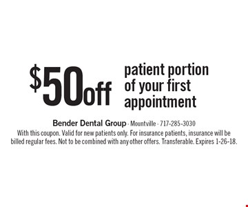 $50 Off Patient Portion Of Your First Appointment. With this coupon. Valid for new patients only. For insurance patients, insurance will be billed regular fees. Not to be combined with any other offers. Transferable. Expires 1-26-18.