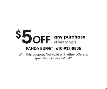 $5 Off any purchase of $40 or more. With this coupon. Not valid with other offers or specials. Expires 3-10-17.