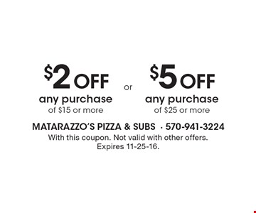 $2 Off any purchase of $15 or more OR $5 Off any purchase of $25 or more. With this coupon. Not valid with other offers. Expires 11-25-16.