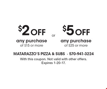 $2 Off any purchase of $15 or more OR $5 Off any purchase of $25 or more. With this coupon. Not valid with other offers. Expires 1-20-17.