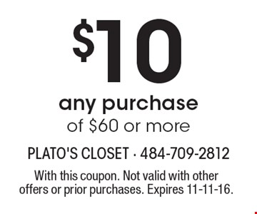 $10 Off any purchase of $60 or more. With this coupon. Not valid with other offers or prior purchases. Expires 11-11-16.