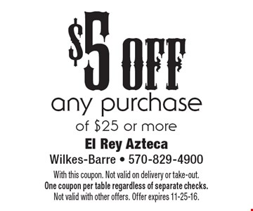 $5 off any purchase of $25 or more. With this coupon. Not valid on delivery or take-out. One coupon per table regardless of separate checks.Not valid with other offers. Offer expires 11-25-16.