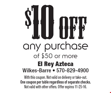 $10 off any purchase of $50 or more. With this coupon. Not valid on delivery or take-out. One coupon per table regardless of separate checks.Not valid with other offers. Offer expires 11-25-16.