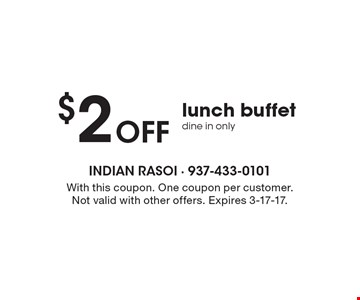 $2 off lunch buffet, dine in only. With this coupon. One coupon per customer. Not valid with other offers. Expires 3-17-17.