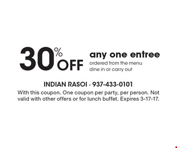 30% off any one entree, ordered from the menu. Dine in or carry out. With this coupon. One coupon per party, per person. Not valid with other offers or for lunch buffet. Expires 3-17-17.