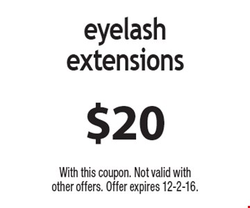 $20 eyelash extensions. With this coupon. Not valid with other offers. Offer expires 12-2-16.