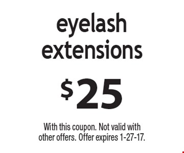$25 eyelash extensions. With this coupon. Not valid with other offers. Offer expires 1-27-17.