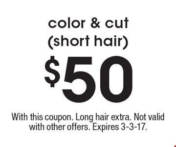 $50 color & cut (short hair). With this coupon. Long hair extra. Not valid with other offers. Expires 3-3-17.